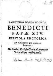 Sanctissimi domini nostri Benedicti papae XIV. epistola encyclica ad missionarios per Orientem deputatos de ritibus ecclesiae graecae aliarumque orientalium conservandis