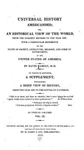 Universal history Americanised: or, An historical view of the world, from the earliest records to the year 1808. With a particular reference to the state of society, literature, religion, and form of government, in the United States of America, Volume 9