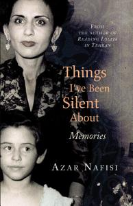 Things I ve Been Silent About Book