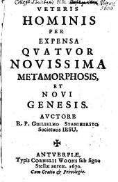 Veteris Hominis Per Expensa Quatuor Novissima Metamorphosis, Et Novi Genesis