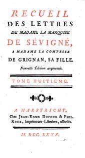 Recueil des lettres de madame la Marquise de Sevigné, a madame la Comtesse de Grignan, sa fille: Volume8