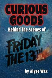 Curious Goods: Behind the Scenes of Friday the 13th: The Series