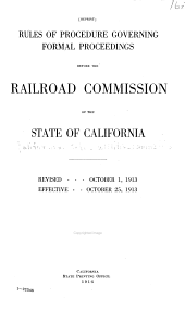 Rules of Procedure Governing Formal Proceedings Before the Railroad Commission of the State of California: Rev. Oct. 1, 1913 : Effective Oct. 25, 1913
