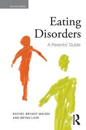Eating Disorders: A Parents' Guide, Second edition, Edition 2