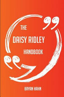 The Daisy Ridley Handbook - Everything You Need to Know about Daisy Ridley