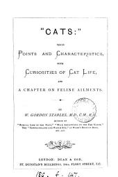 """""""Cats:"""": Their Points and Characteristics, with Curiosities of Cat Life, and a Chapter on Feline Ailments"""