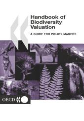 Handbook of Biodiversity Valuation A Guide for Policy Makers: A Guide for Policy Makers