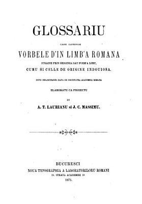Glossariu care coprinde vorbele d in limb a romana straine prin originea sau form a loru  cumu si celle de origine indoniosa PDF