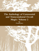 The Anthology of Ceremonial and Transcendental Occult Magic Volume 2