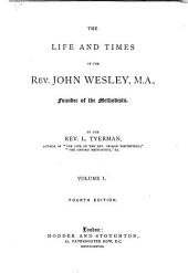 The Life and Times of the Rev. John Wesley, M.A., Founder of the Methodists: Volume 1