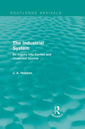 The Industrial System (Routledge Revivals): An Inquiry into Earned and Unearned Income