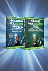 Omnibus Crowdfunding Series: Hacking Kickstarter, Indiegogo: Secrets to Running a Successful Crowdfunding Campaign on a Budget / Kickass Kickstarter Gods: Experts Reveal Their Pathways to Millions