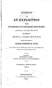 Account of an Expedition from Pittsburgh to the Rocky Mountains: Performed in the Years 1819 and '20, by Order of the Hon. J.C. Calhoun, Sec'y of War: Under the Command of Major Stephen H. Long, Volume 1
