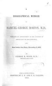 Sketch of the Life and Character of Samuel George Morton: Lecture Introductory to a Course on Anatomy and Physiology in the Medical Department of Pennsylvania College