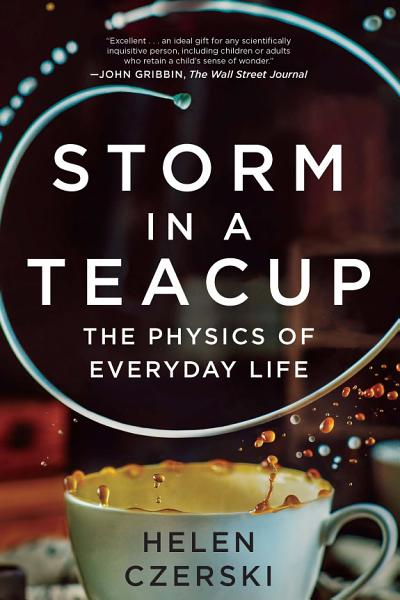 Download Storm in a Teacup  The Physics of Everyday Life Book