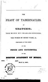 The Feast of Tabernacles: An Oratorio. The Music by Charles Zeuner; the Words by Henry Ware, Jr. Performed at the Odeon by the Choir and Orchestra of the Boston Academy of Music