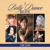 I Belly Dance Because: The Transformative Power of Dance