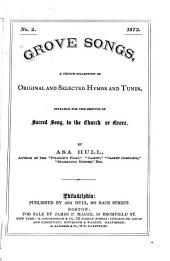 Grove Songs: A Choice Collection of Original and Selected Hymns and Tunes, Suitable for the Service of Sacred Song in the Church Or Grove, Issue 2