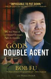 God's Double Agent: The True Story of a Chinese Christian's Fight for Freedom