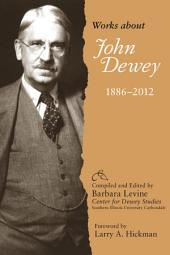 Works about John Dewey, 1886-2012