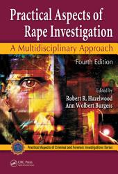 Practical Aspects of Rape Investigation: A Multidisciplinary Approach, Fourth Edition, Edition 4