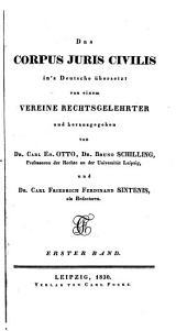 Das Corpus Iuris Civilis, übers. u. hrsg. von Carl Ed. Otto, Bruno Schilling und Carl Friedrich Ferdinand Sintenis: Band 1