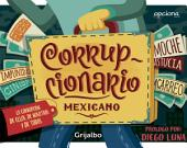 Corrupcionario mexicano: La corrupción de ellos, de nosotros y de todos