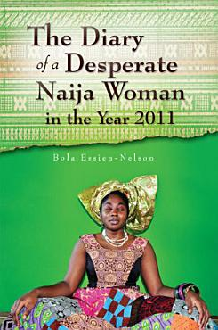 The Diary of a Desperate Naija Woman in the Year 2011 PDF