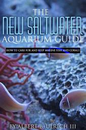 The New Saltwater Aquarium Guide: How to care for and keep marine fish and corals