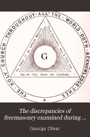 The discrepancies of freemasonry examined during a week s gossip with     brother Gilkes and other eminent masons PDF