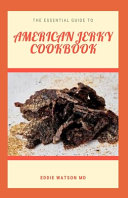 The Essential Guide to American Jerky Cookbook