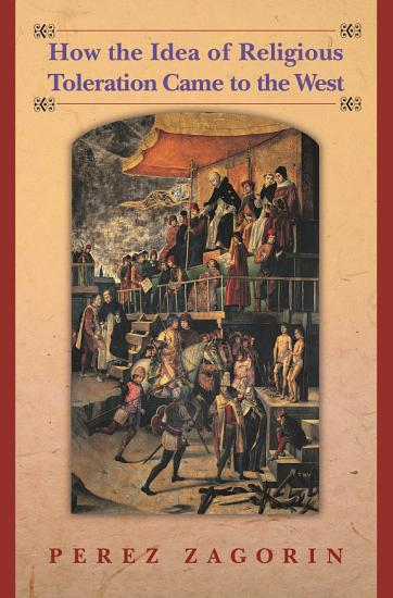 How the Idea of Religious Toleration Came to the West PDF