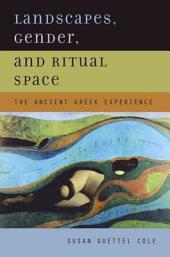 Landscapes, Gender, and Ritual Space: The Ancient Greek Experience