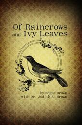 Of Raincrows and Ivy Leaves: by Edgar Brown with Dr. Judith A. Brown