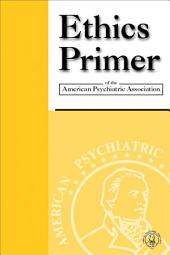 Ethics Primer of the American Psychiatric Association