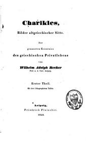 Charikles, Bilder altgriechischer Sitte: zur genaueren Kenntniss des griechischen Privatlebens, Band 1