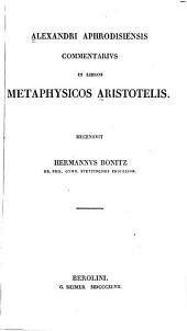 Alexandri Aphrodisiensis Commentarivs in libros metaphysicos Aristotelis