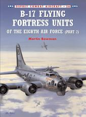 B-17 Flying Fortress Units of the Eighth Air Force: Part 2