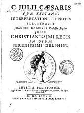 C. Julii Caesaris Opera quae extant, ... Interpretatione et notis illustravit Joan Goduinus, in usum Delphini