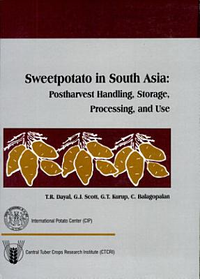 Sweetpotato in South Asia: Postharvest handling, processing, storage and use (Proceedings).