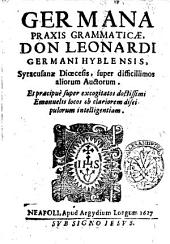 Germana praxis grammaticæ, don Leonardi Germani Hyblensis, Syracusanæ Diœcesis, super difficillimos aliorum auctorum ..