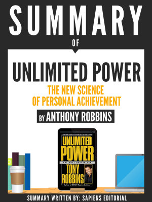 Summary Of Unlimited Power  The New Science Of Personal Achievement  By Anthony Robbins