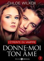 Donne-moi ton âme - 7: L'étreinte du vampire