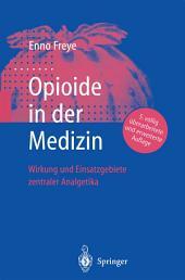 Opioide in der Medizin: Wirkung und Einsatzgebiete zentraler Analgetika, Ausgabe 5