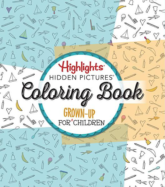 Download Highlights r  Hidden Pictures r  a Coloring Book for Grown Up Children Book