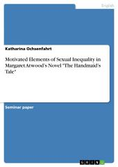 "Motivated Elements of Sexual Inequality in Margaret Atwood's Novel ""The Handmaid's Tale"""