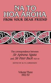 Na to Hoa Aroha, from Your Dear Friend, Volume 3: The Correspondence of Sir Apirana Ngata