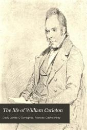 The Life of William Carleton: Being His Autobiography and Letters; and an Account of His Life and Writings, from the Point at which the Autobiography Breaks Off, Volume 1