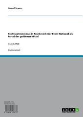 Rechtsextremismus in Frankreich: Der Front National als Partei der goldenen Mitte?: (Stand 2002)