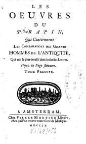 Les Oeuvres Du P. Rapin: ¬Les Comparaisons Des Grands Hommes De L'Antiquité, Qui ont le plus excellé dans les belles Lettres, Volume1